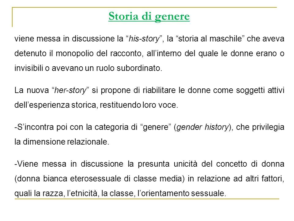 Storia di genere viene messa in discussione la his-story, la storia al maschile che aveva detenuto il monopolio del racconto, allinterno del quale le
