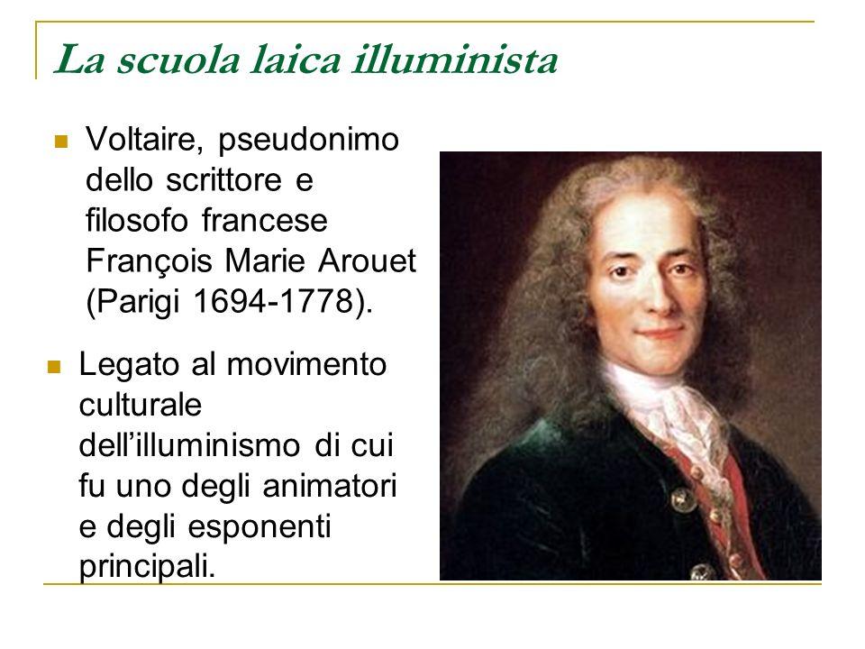 La scuola laica illuminista Legato al movimento culturale dellilluminismo di cui fu uno degli animatori e degli esponenti principali. Voltaire, pseudo