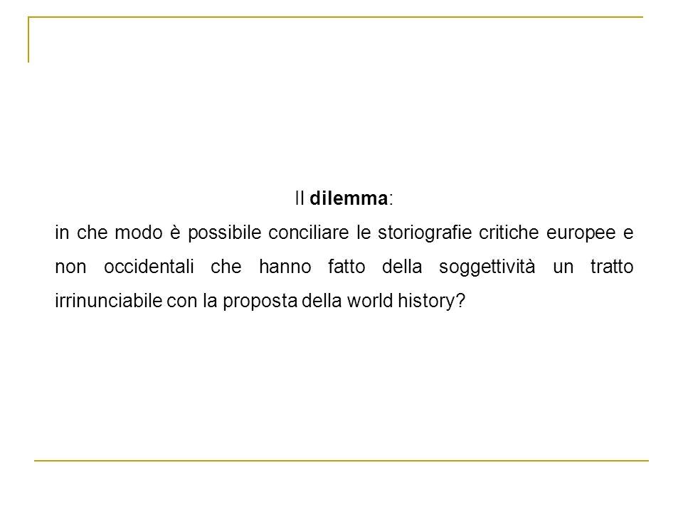 Il dilemma: in che modo è possibile conciliare le storiografie critiche europee e non occidentali che hanno fatto della soggettività un tratto irrinun