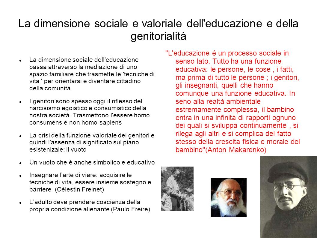 La dimensione sociale e valoriale dell'educazione e della genitorialità La dimensione sociale dell'educazione passa attraverso la mediazione di uno sp