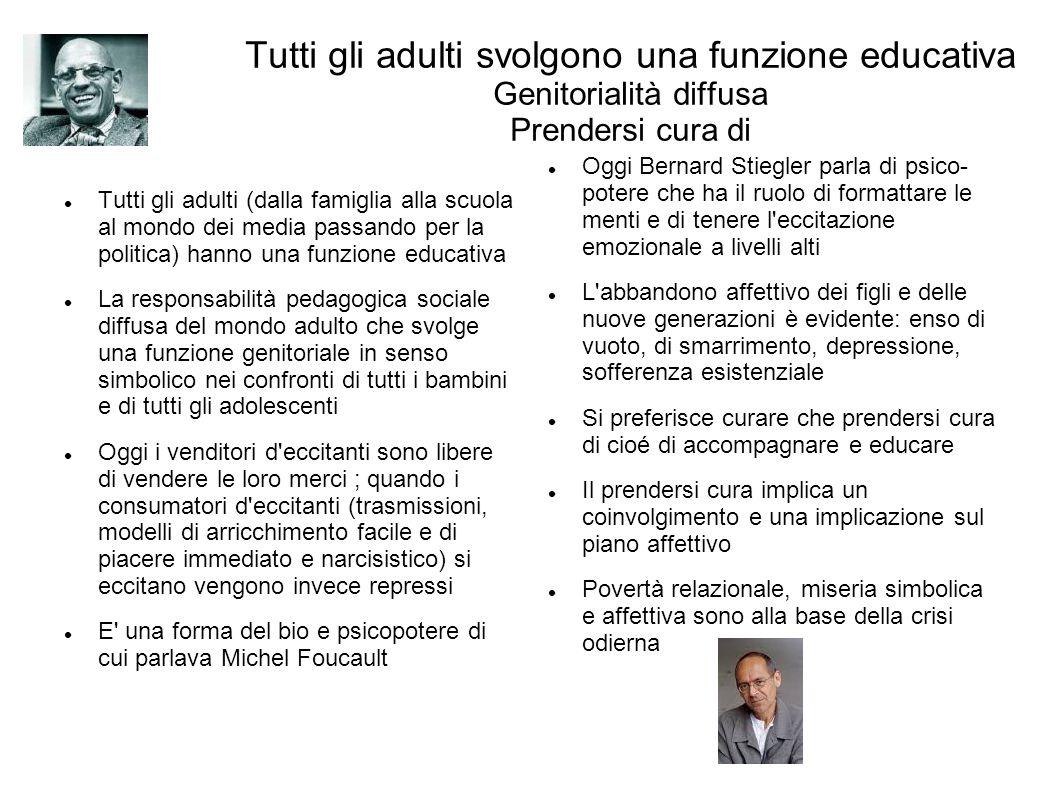 Tutti gli adulti svolgono una funzione educativa Genitorialità diffusa Prendersi cura di Tutti gli adulti (dalla famiglia alla scuola al mondo dei med
