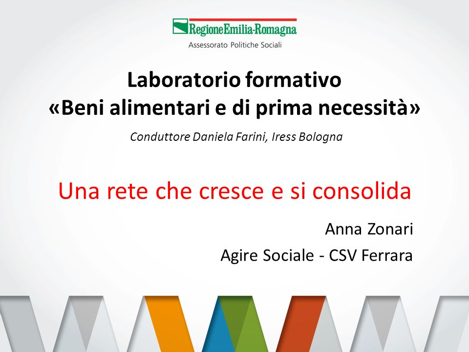 Laboratorio formativo «Beni alimentari e di prima necessità» Conduttore Daniela Farini, Iress Bologna Una rete che cresce e si consolida Anna Zonari A