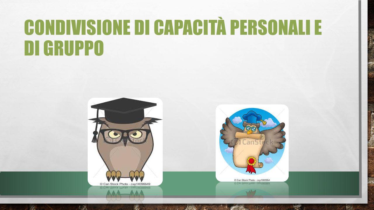 CONDIVISIONE DI CAPACITÀ PERSONALI E DI GRUPPO
