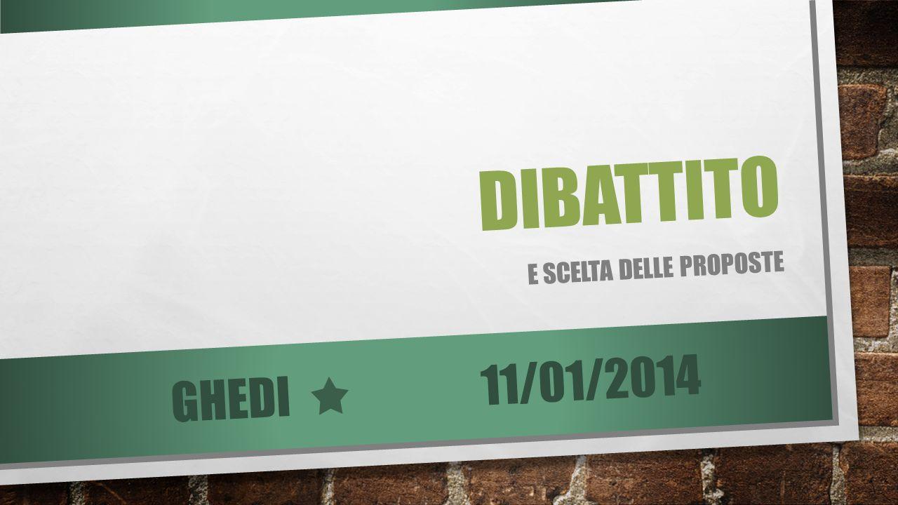 DIBATTITO E SCELTA DELLE PROPOSTE 11/01/2014 GHEDI