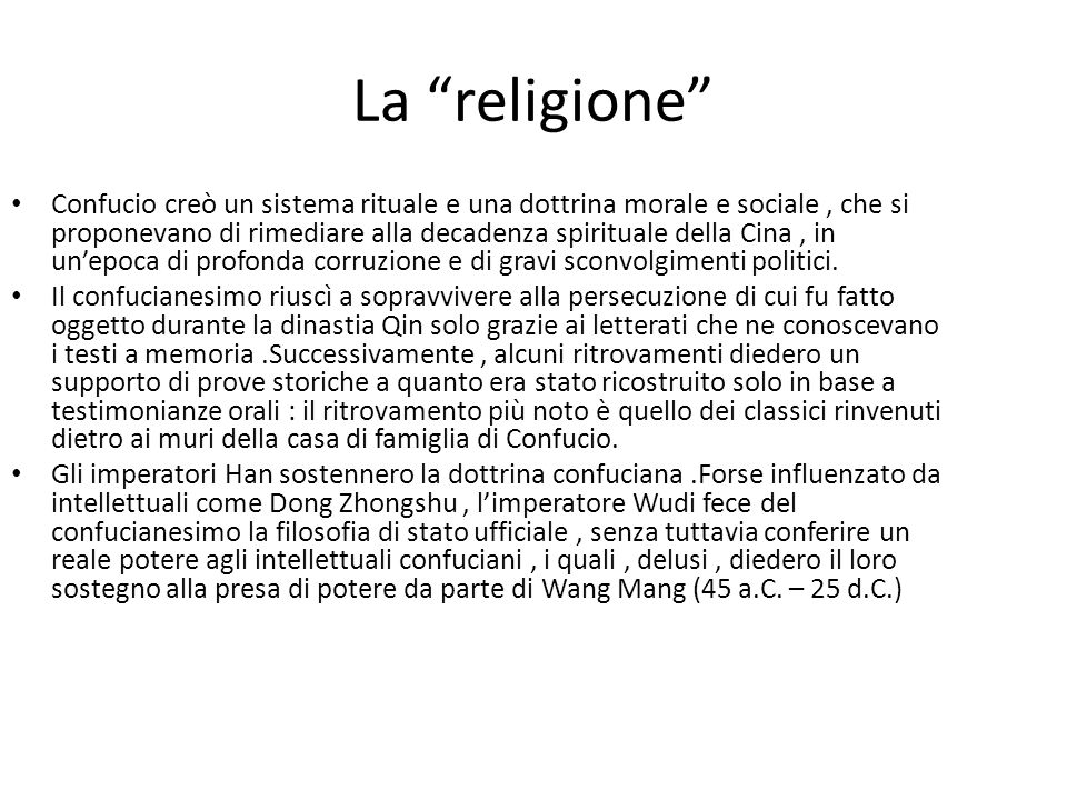 La religione Confucio creò un sistema rituale e una dottrina morale e sociale, che si proponevano di rimediare alla decadenza spirituale della Cina, i