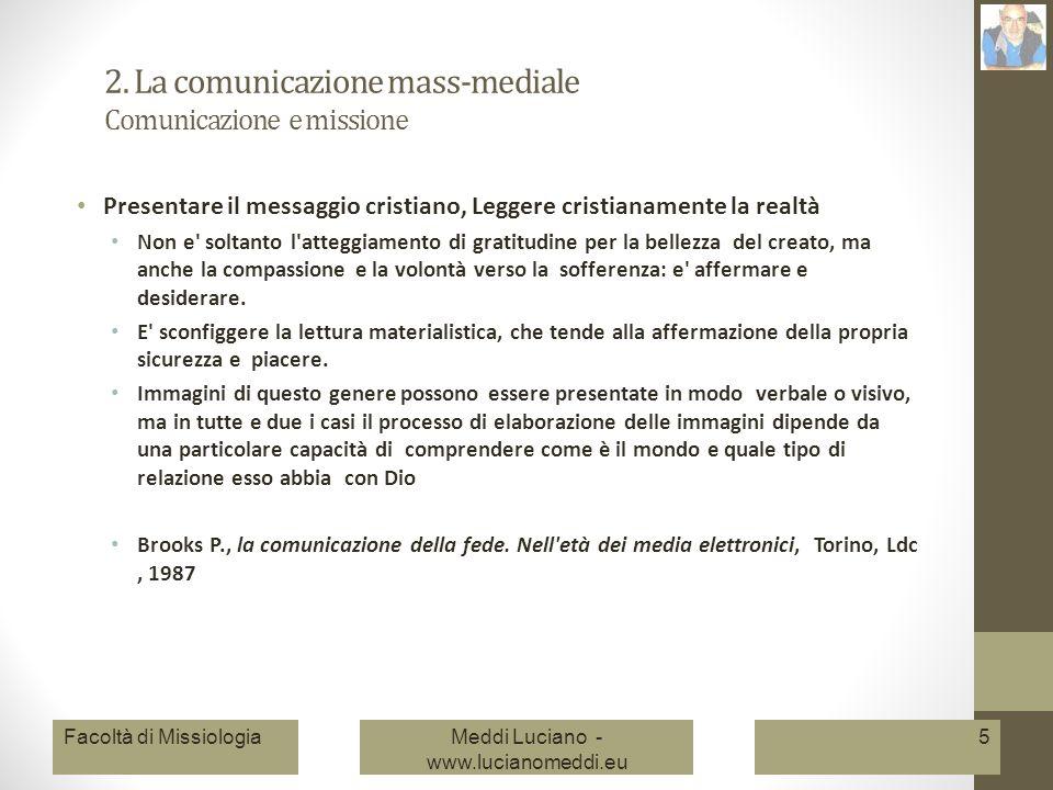 2. La comunicazione mass-mediale Comunicazione e missione Presentare il messaggio cristiano, Leggere cristianamente la realtà Non e' soltanto l'attegg