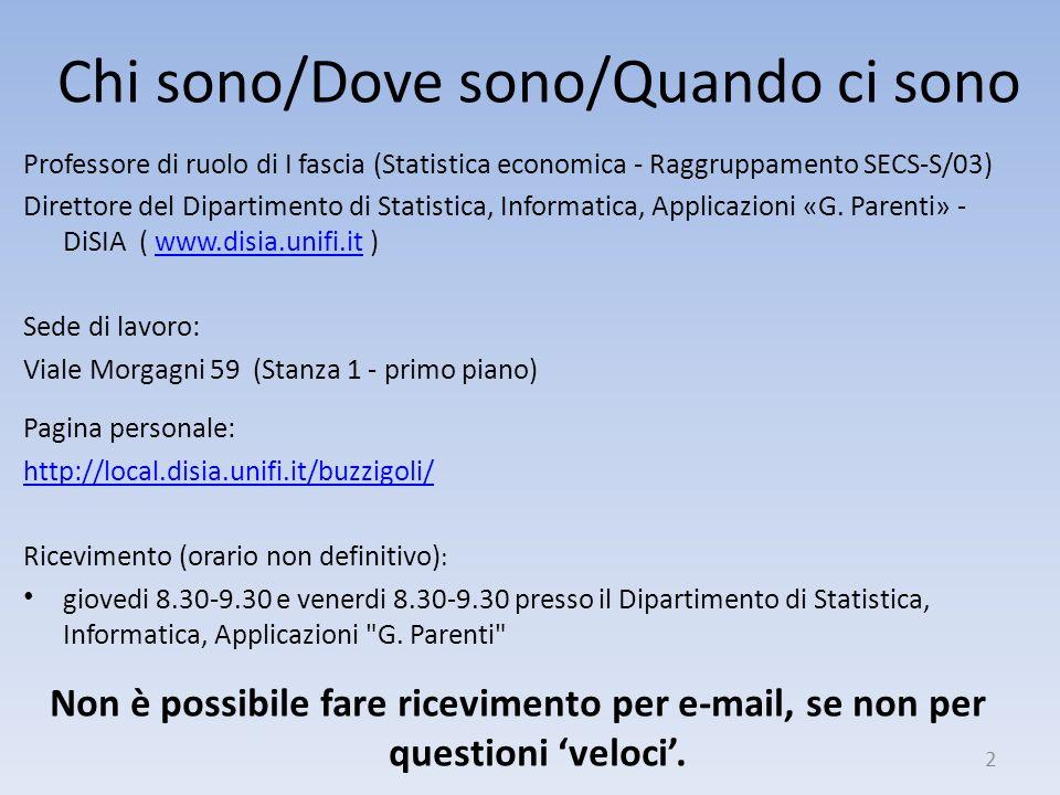 Chi sono/Dove sono/Quando ci sono Professore di ruolo di I fascia (Statistica economica - Raggruppamento SECS-S/03) Direttore del Dipartimento di Stat