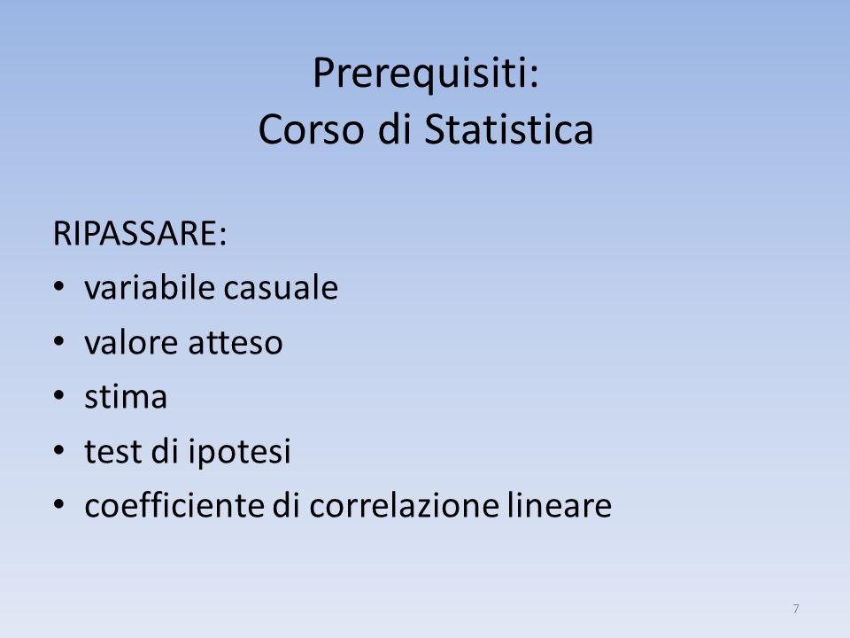 RIPASSARE: variabile casuale valore atteso stima test di ipotesi coefficiente di correlazione lineare 7 Prerequisiti: Corso di Statistica