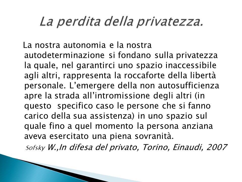La nostra autonomia e la nostra autodeterminazione si fondano sulla privatezza la quale, nel garantirci uno spazio inaccessibile agli altri, rappresen