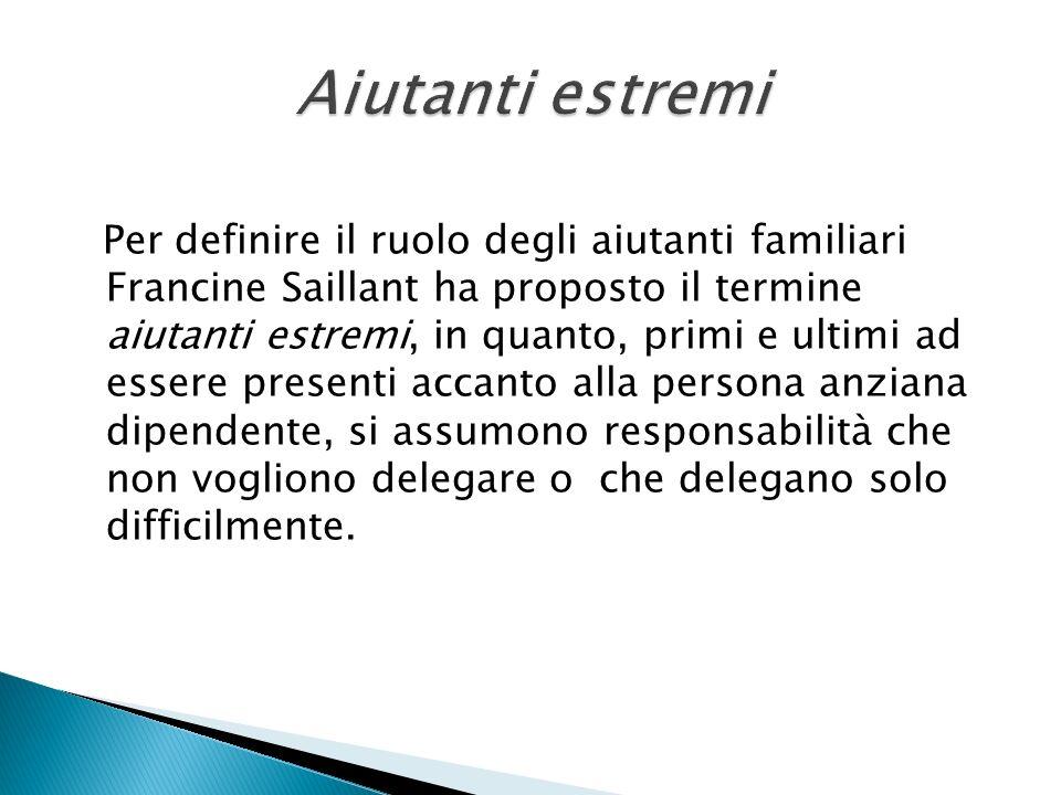 Per definire il ruolo degli aiutanti familiari Francine Saillant ha proposto il termine aiutanti estremi, in quanto, primi e ultimi ad essere presenti
