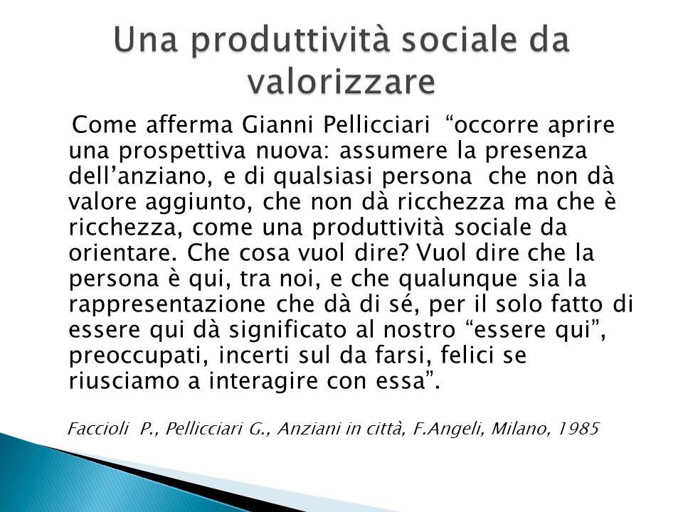 Come afferma Gianni Pellicciari occorre aprire una prospettiva nuova: assumere la presenza dellanziano, e di qualsiasi persona che non dà valore aggiu
