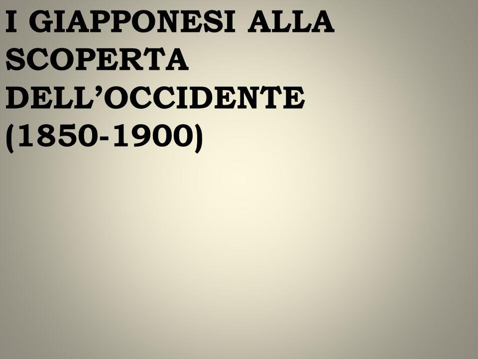 I GIAPPONESI ALLA SCOPERTA DELLOCCIDENTE (1850-1900)