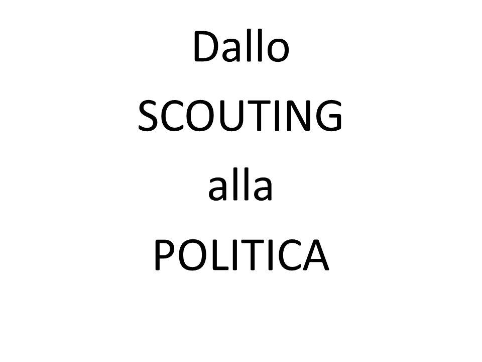 Dallo SCOUTING alla POLITICA