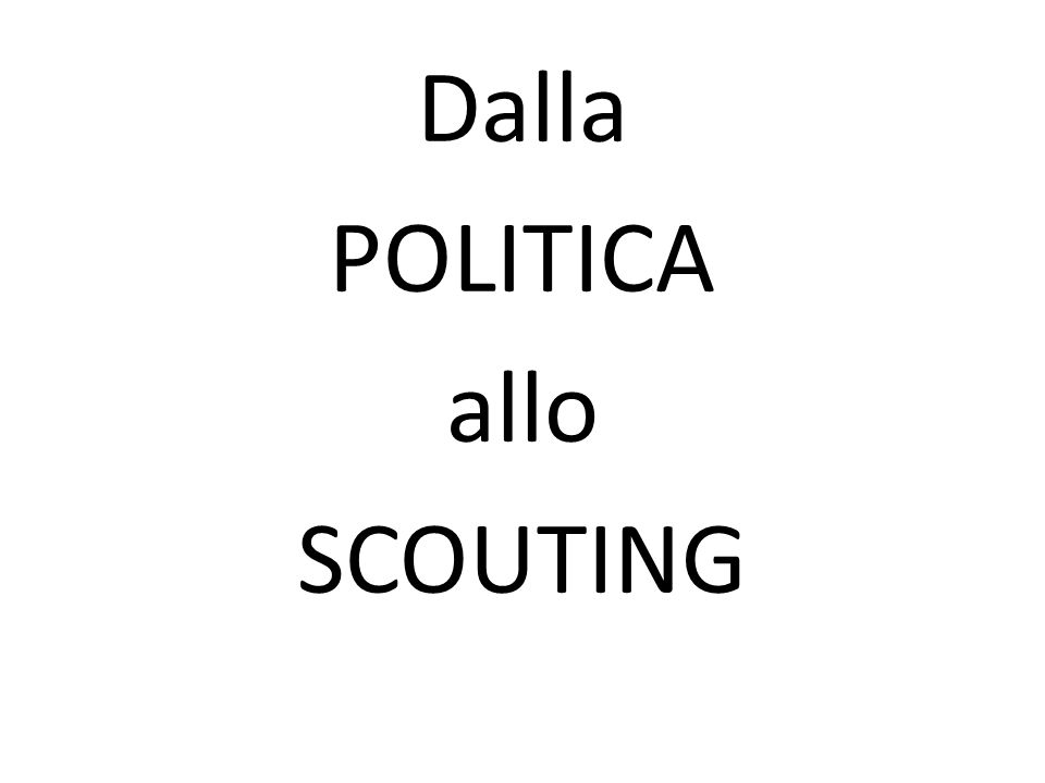 Dalla POLITICA allo SCOUTING