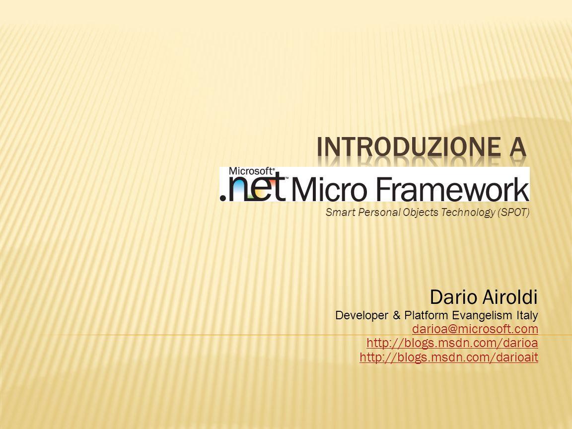 Smart Personal Objects Technology (SPOT) Dario Airoldi Developer & Platform Evangelism Italy darioa@microsoft.com http://blogs.msdn.com/darioa http://