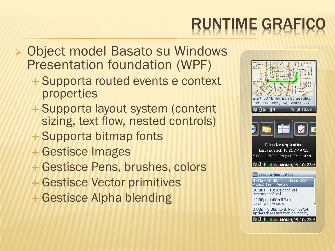 Object model Basato su Windows Presentation foundation (WPF) Supporta routed events e context properties Supporta layout system (content sizing, text