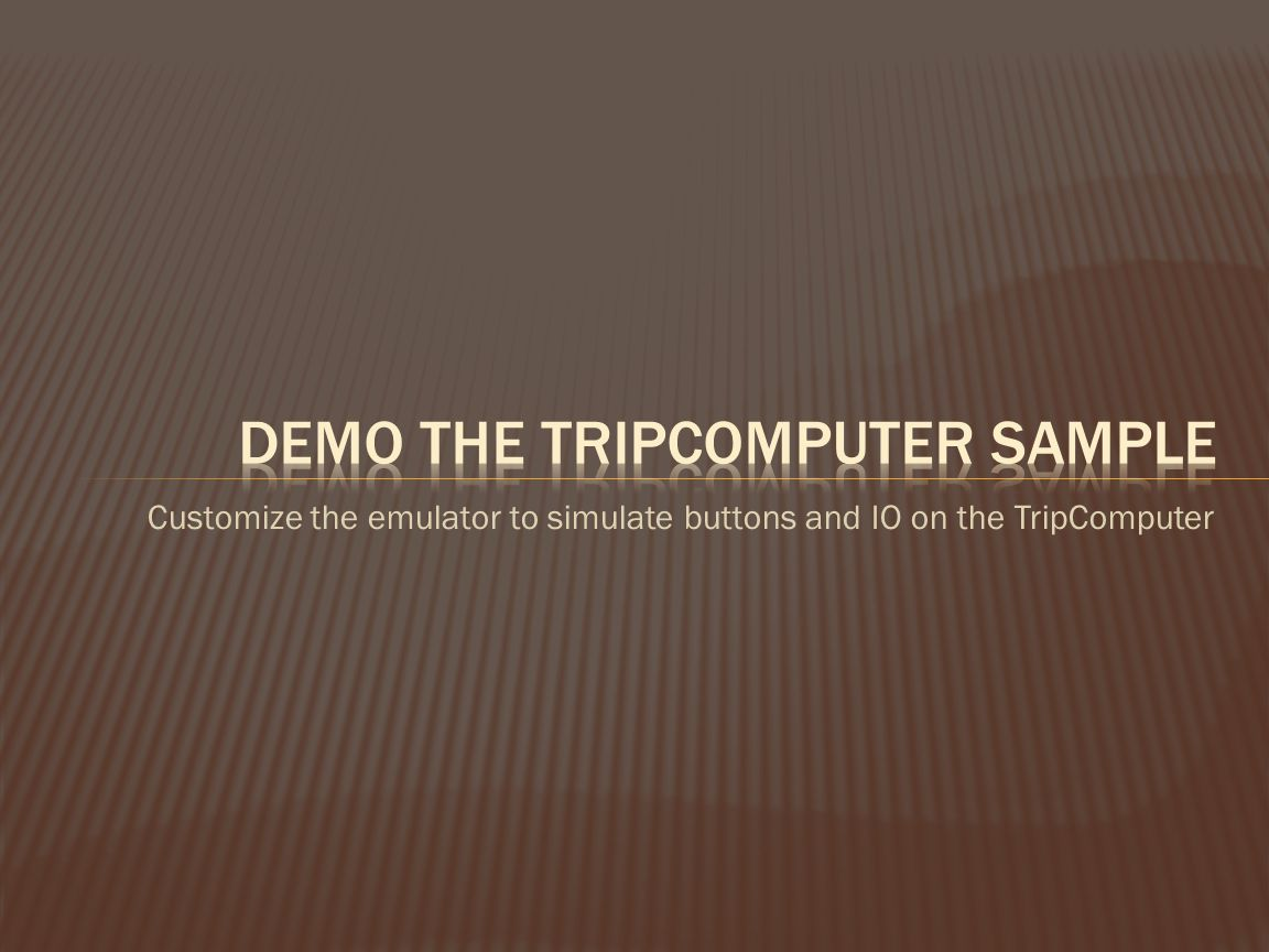 Customize the emulator to simulate buttons and IO on the TripComputer