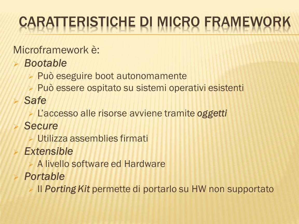 Runtime grafico Windows Presentation Foundation (WPF): Graphics primitives BMP and JPG image support Text manipulation Unified Programming model covering All devices Runtime engine: Thread support Garbage collection Globalized language support Funzioni di interazione con lhardware Managed drivers for LCDs Universal Asynchronous Receiver/Transmitter (USART) I2C General-purpose I/O (GPIO) Pulse-Width modulation (PWM)