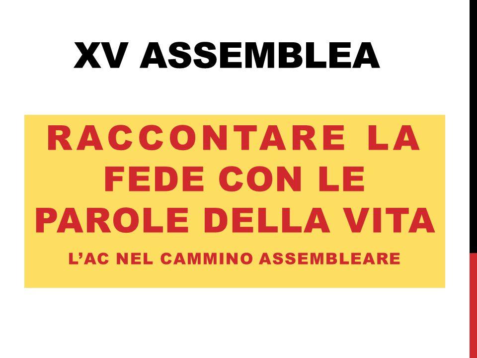 XV ASSEMBLEA RACCONTARE LA FEDE CON LE PAROLE DELLA VITA LAC NEL CAMMINO ASSEMBLEARE