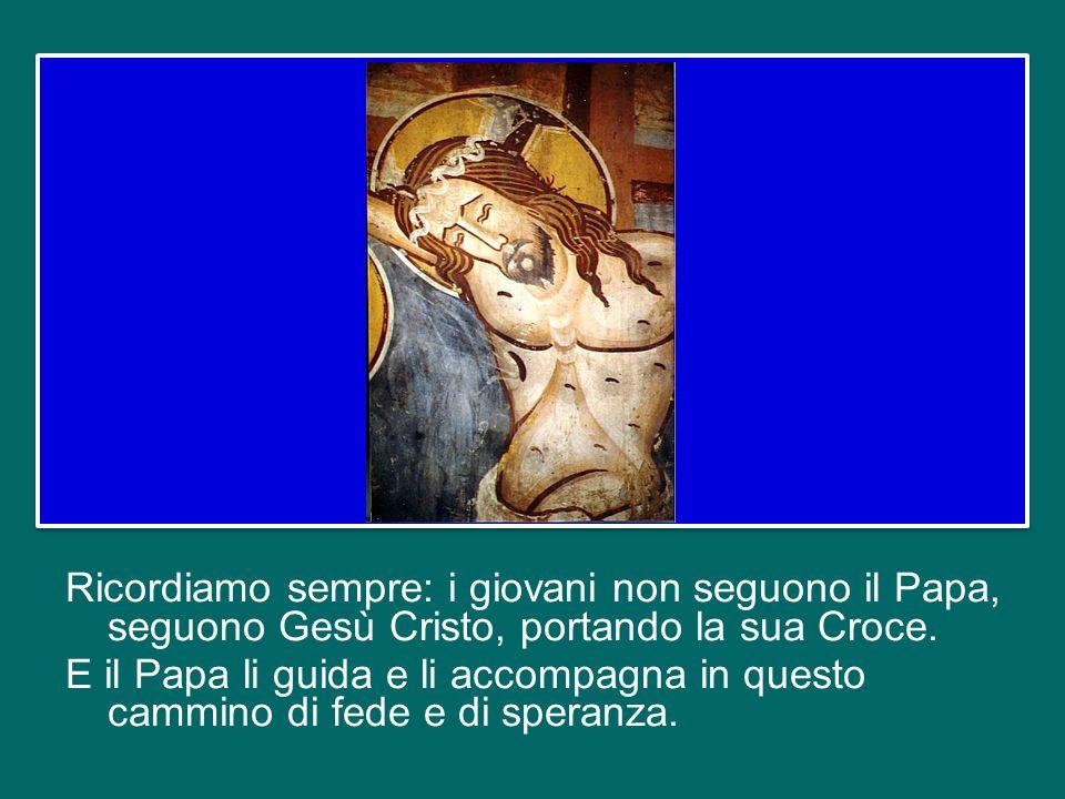 Egli affidò ai giovani la Croce e disse: andate, e io verrò con voi.