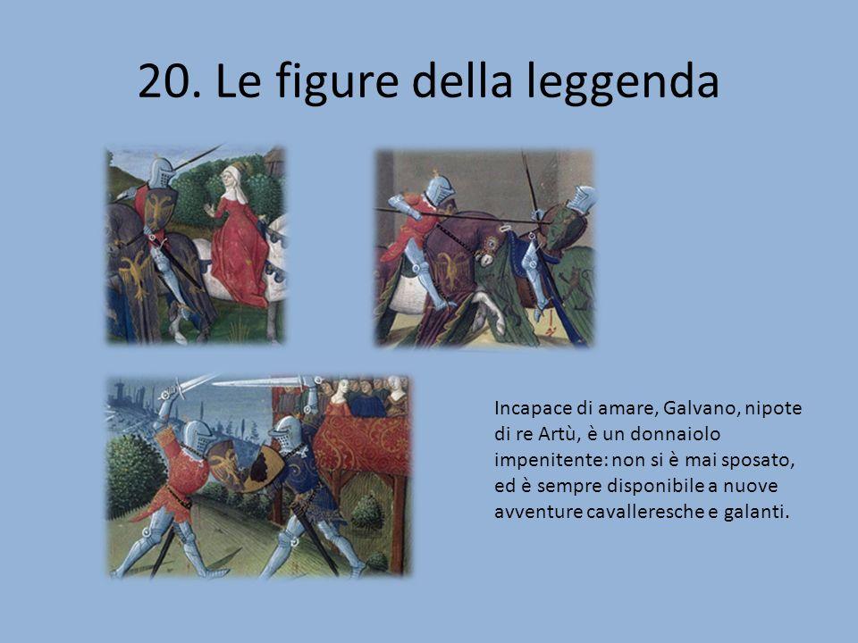20. Le figure della leggenda Incapace di amare, Galvano, nipote di re Artù, è un donnaiolo impenitente: non si è mai sposato, ed è sempre disponibile