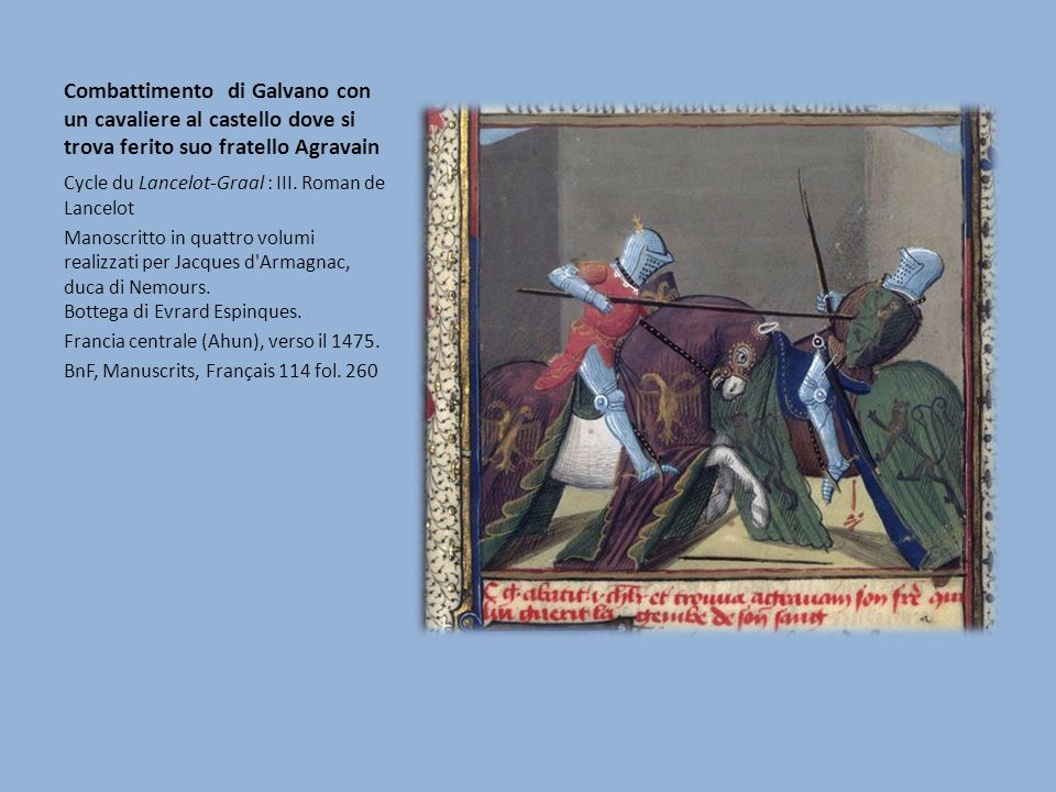 Combattimento di Galvano con un cavaliere al castello dove si trova ferito suo fratello Agravain Cycle du Lancelot-Graal : III. Roman de Lancelot Mano