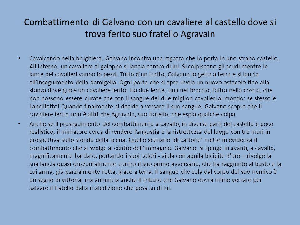 Combattimento di Galvano con un cavaliere al castello dove si trova ferito suo fratello Agravain Cavalcando nella brughiera, Galvano incontra una raga