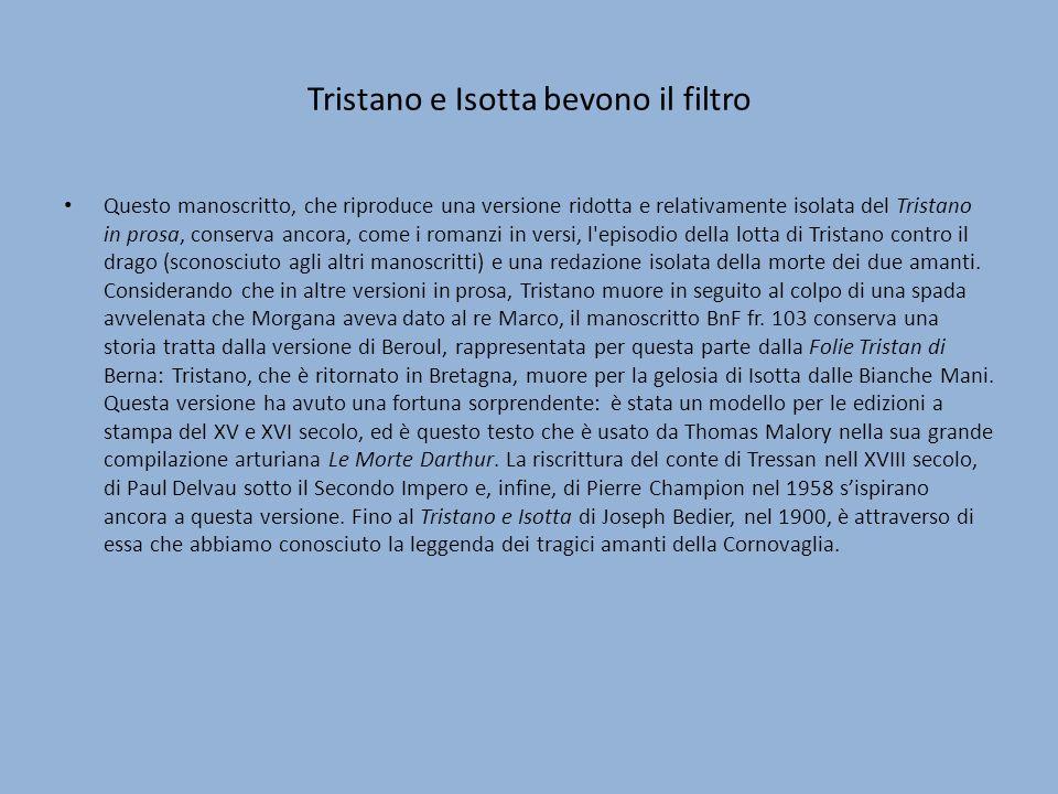 Tristano e Isotta bevono il filtro Questo manoscritto, che riproduce una versione ridotta e relativamente isolata del Tristano in prosa, conserva anco