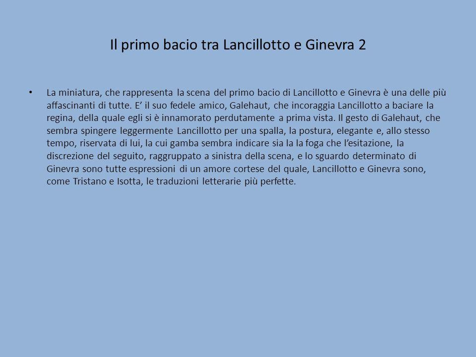 Il primo bacio tra Lancillotto e Ginevra 2 La miniatura, che rappresenta la scena del primo bacio di Lancillotto e Ginevra è una delle più affascinant