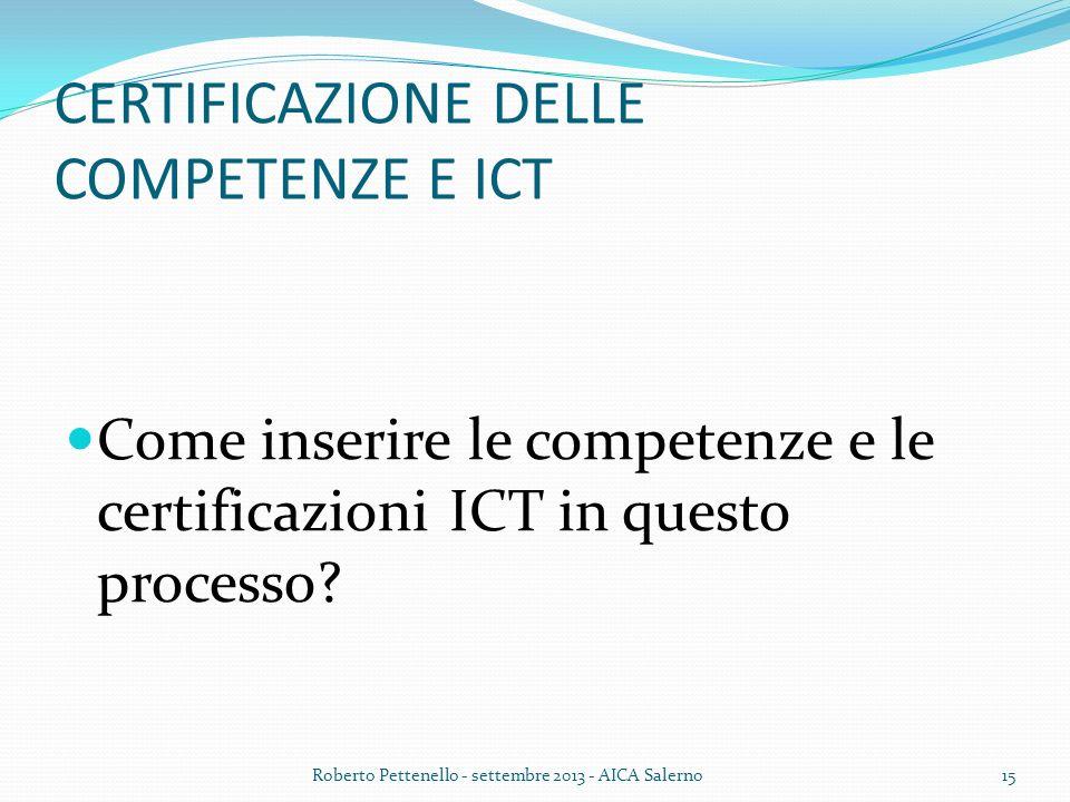 CERTIFICAZIONE DELLE COMPETENZE E ICT Come inserire le competenze e le certificazioni ICT in questo processo? Roberto Pettenello - settembre 2013 - AI