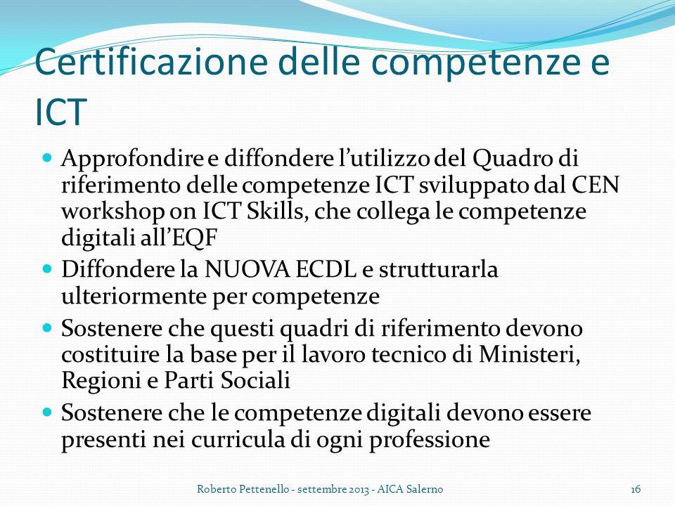 Certificazione delle competenze e ICT Approfondire e diffondere lutilizzo del Quadro di riferimento delle competenze ICT sviluppato dal CEN workshop o