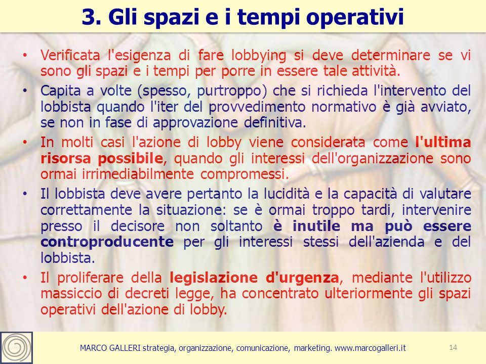 MARCO GALLERI strategia, organizzazione, comunicazione, marketing. www.marcogalleri.it Verificata l'esigenza di fare lobbying si deve determinare se v
