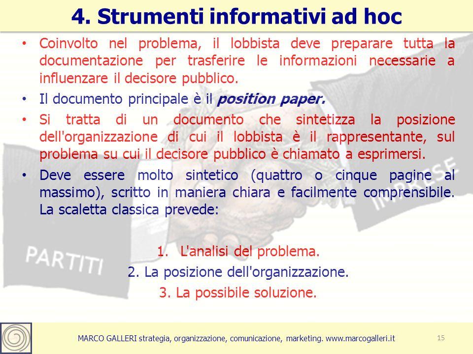 MARCO GALLERI strategia, organizzazione, comunicazione, marketing. www.marcogalleri.it Coinvolto nel problema, il lobbista deve preparare tutta la doc