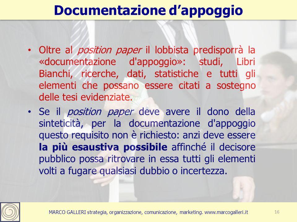 MARCO GALLERI strategia, organizzazione, comunicazione, marketing. www.marcogalleri.it Oltre al position paper il lobbista predisporrà la «documentazi