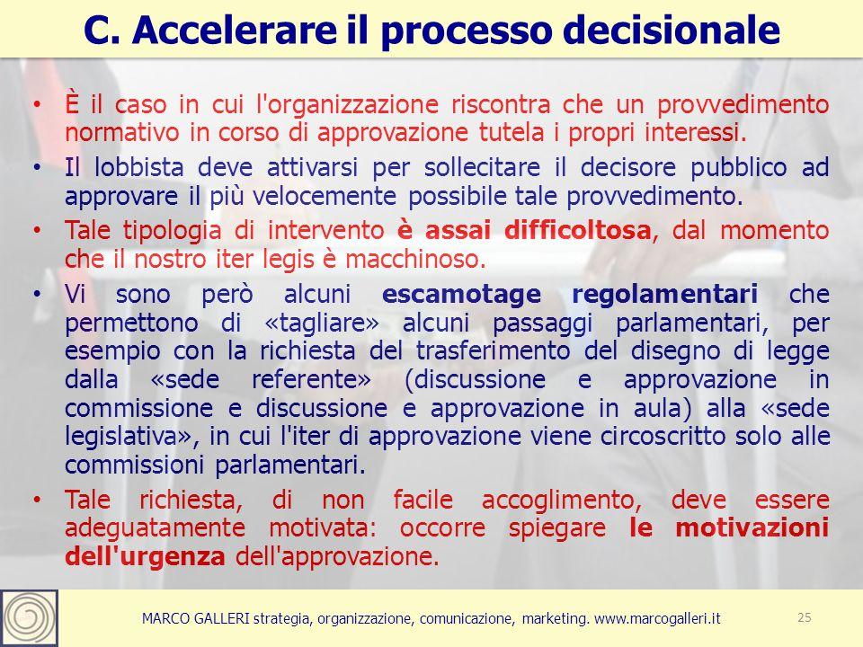 C. Accelerare il processo decisionale 25 È il caso in cui l'organizzazione riscontra che un provvedimento normativo in corso di approvazione tutela i