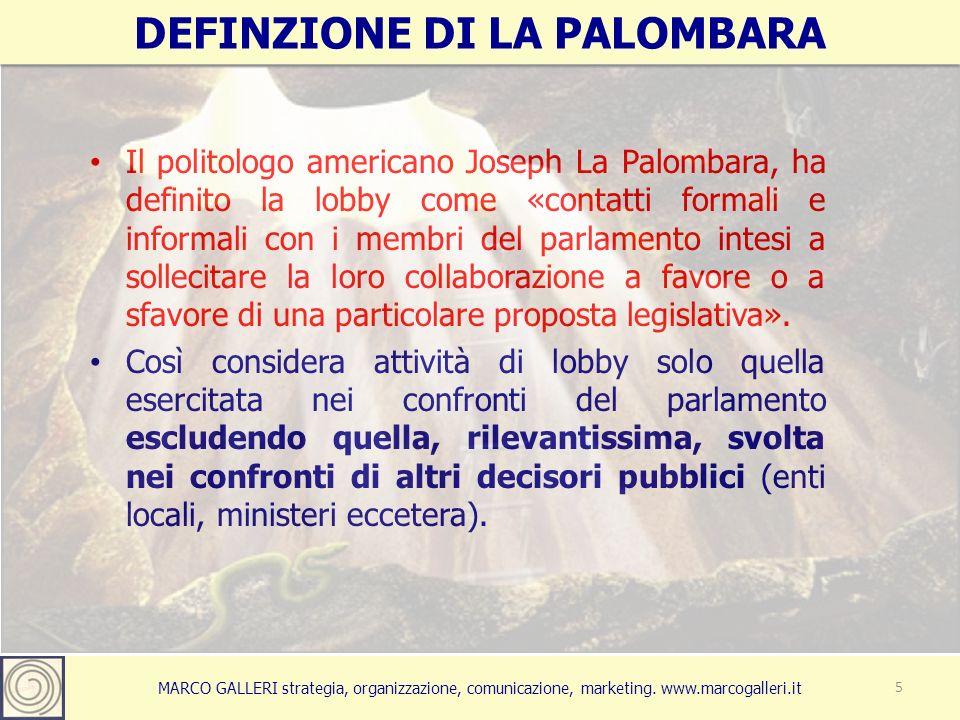 MARCO GALLERI strategia, organizzazione, comunicazione, marketing. www.marcogalleri.it Il politologo americano Joseph La Palombara, ha definito la lob