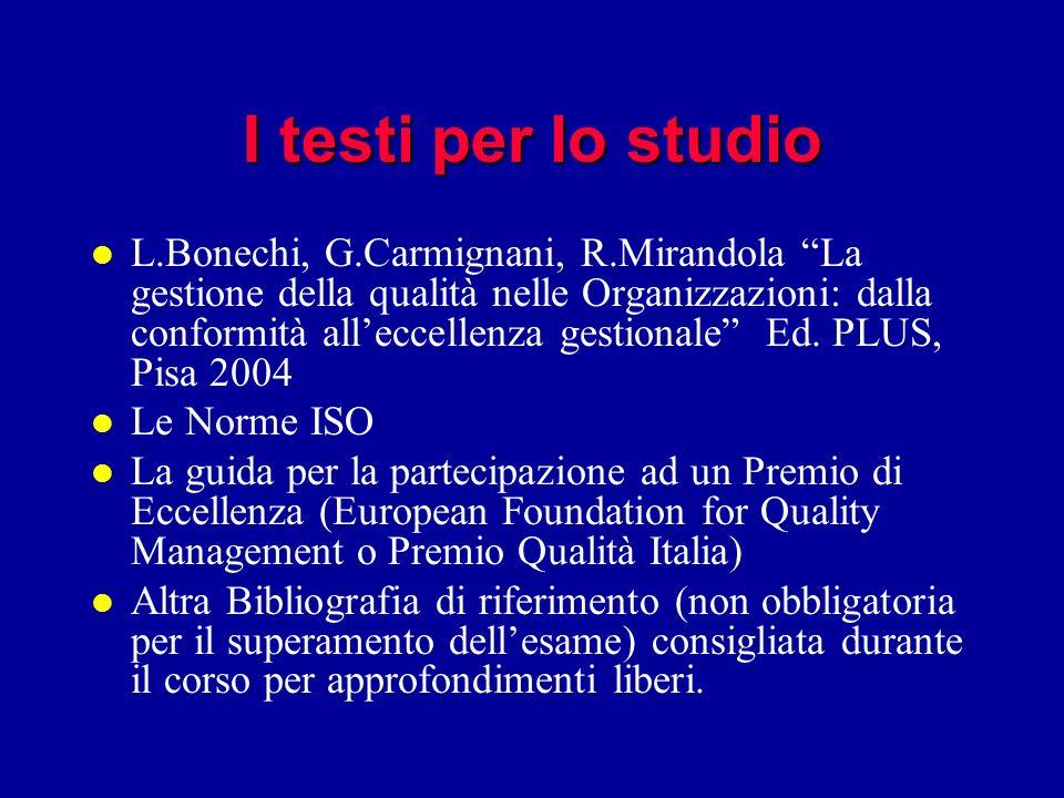 I testi per lo studio l L.Bonechi, G.Carmignani, R.Mirandola La gestione della qualità nelle Organizzazioni: dalla conformità alleccellenza gestionale