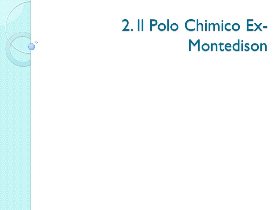2. Il Polo Chimico Ex- Montedison