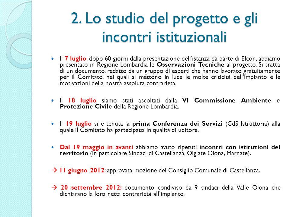 2. Lo studio del progetto e gli incontri istituzionali Il 7 luglio, dopo 60 giorni dalla presentazione dellistanza da parte di Elcon, abbiamo presenta