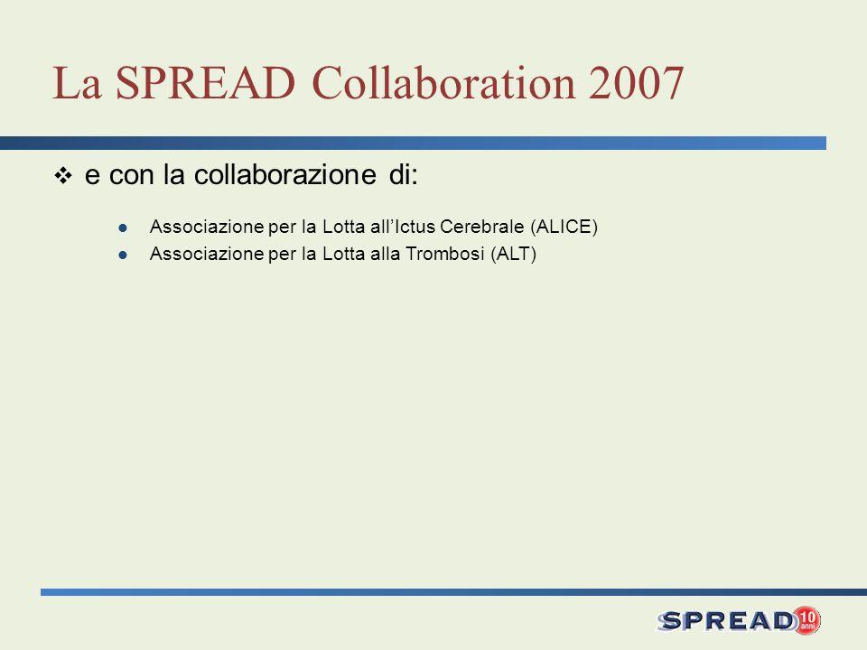 La SPREAD Collaboration 2007 e con la collaborazione di: Associazione per la Lotta allIctus Cerebrale (ALICE) Associazione per la Lotta alla Trombosi (ALT)