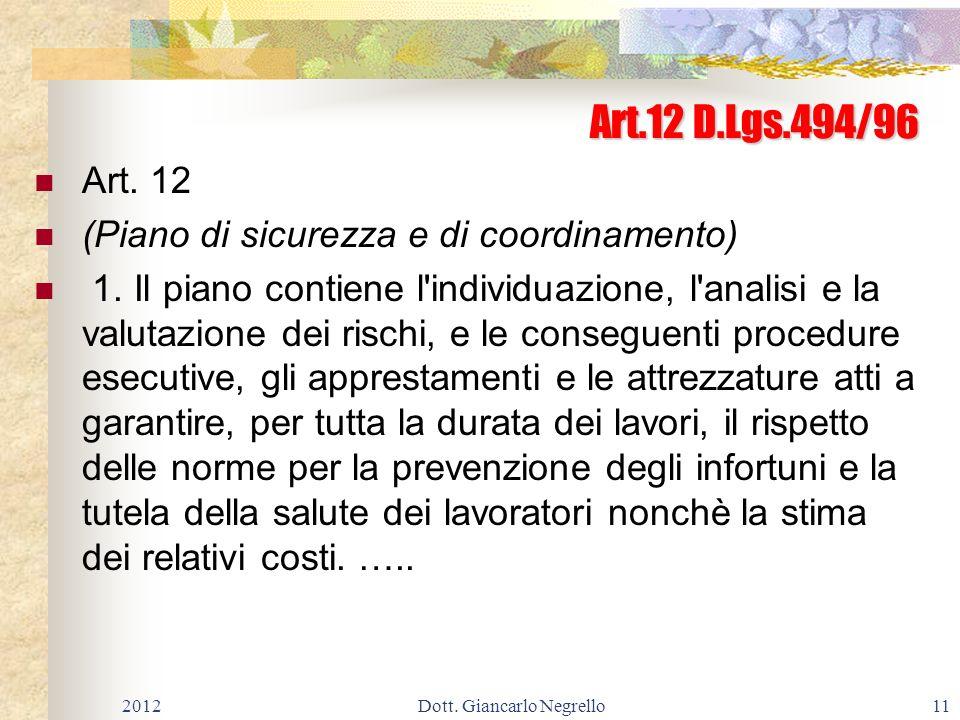 Art.12 D.Lgs.494/96 Art. 12 (Piano di sicurezza e di coordinamento) 1. Il piano contiene l'individuazione, l'analisi e la valutazione dei rischi, e le
