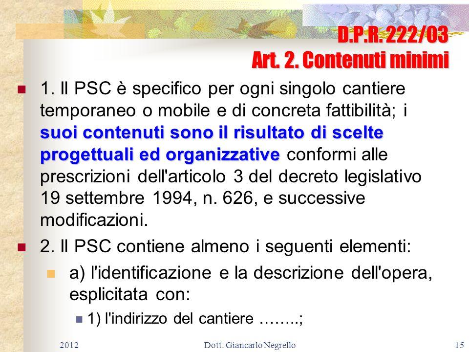 D.P.R. 222/03 Art. 2. Contenuti minimi suoi contenuti sono il risultato di scelte progettuali ed organizzative 1. Il PSC è specifico per ogni singolo
