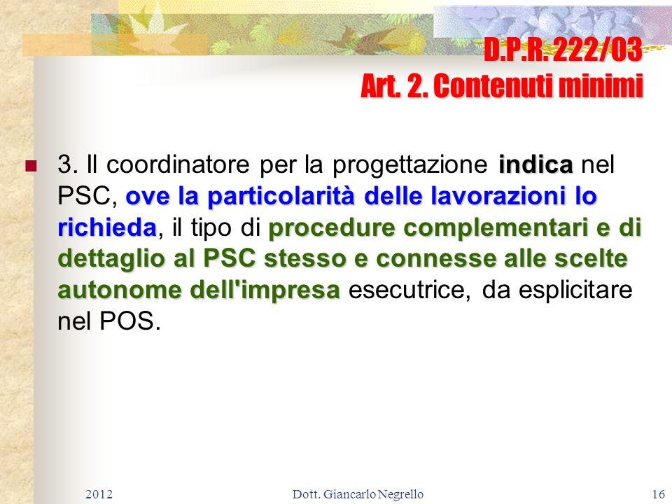 D.P.R. 222/03 Art. 2. Contenuti minimi indica ove la particolarità delle lavorazioni lo richiedaprocedure complementari e di dettaglio al PSC stesso e