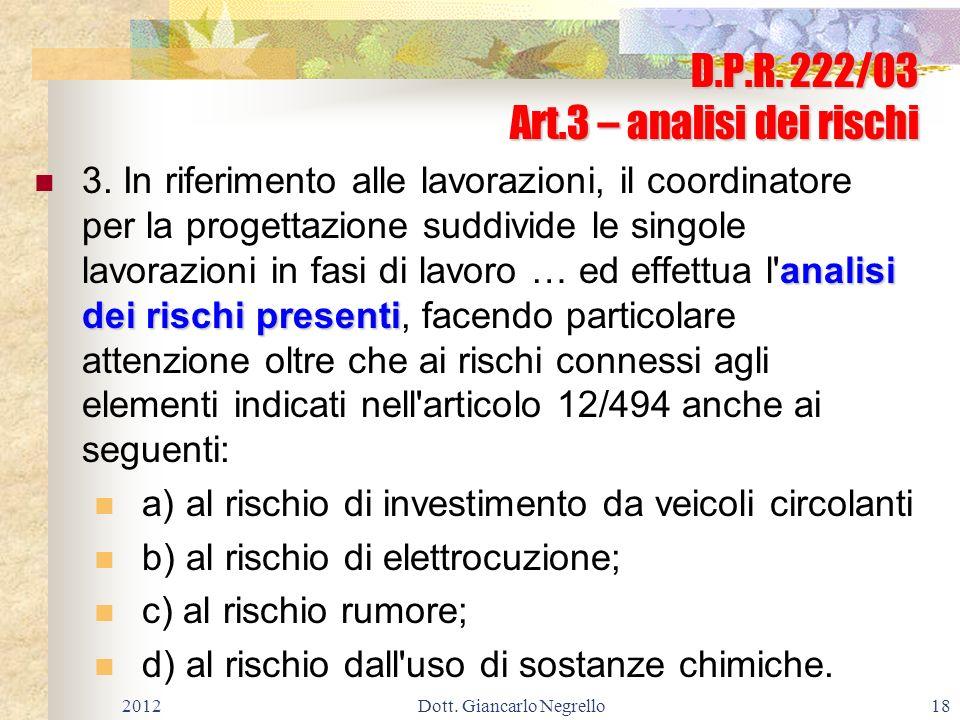 D.P.R. 222/03 Art.3 – analisi dei rischi analisi dei rischi presenti 3. In riferimento alle lavorazioni, il coordinatore per la progettazione suddivid