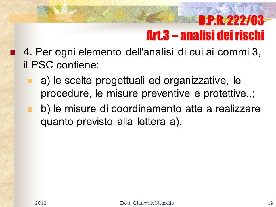 D.P.R. 222/03 Art.3 – analisi dei rischi 4. Per ogni elemento dell'analisi di cui ai commi 3, il PSC contiene: a) le scelte progettuali ed organizzati