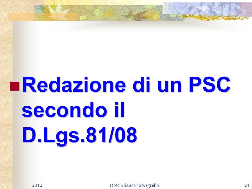Redazione di un PSC secondo il D.Lgs.81/08 Redazione di un PSC secondo il D.Lgs.81/08 201224Dott. Giancarlo Negrello