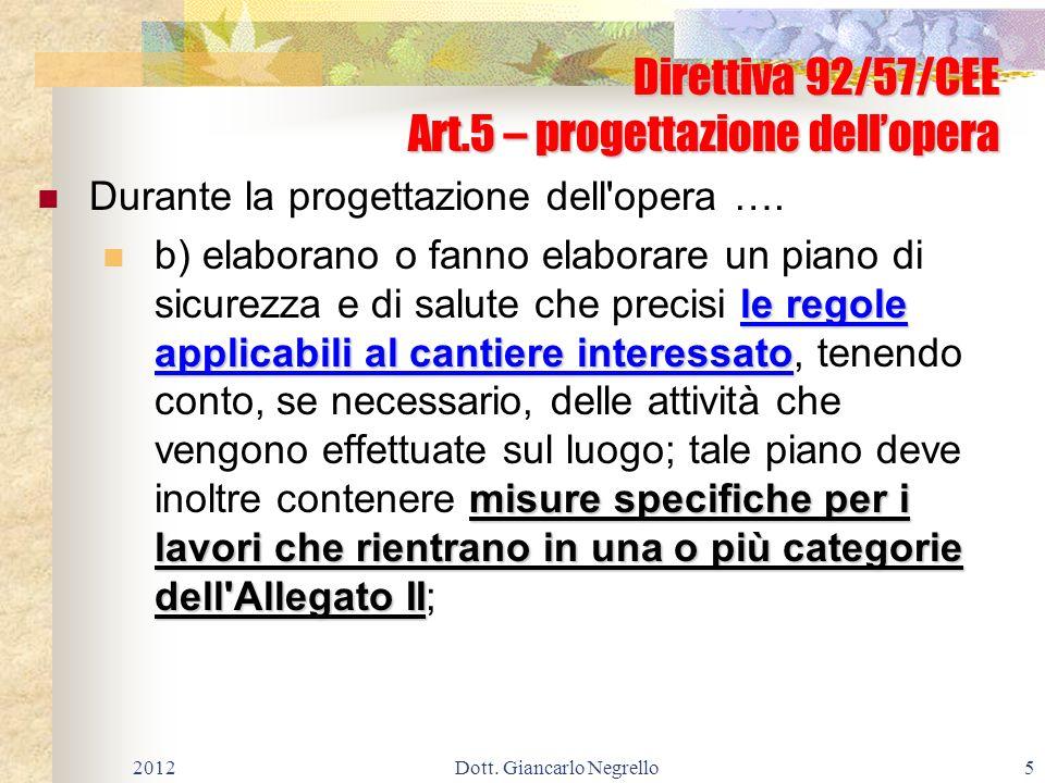 Direttiva 92/57/CEE Art.5 – progettazione dellopera Durante la progettazione dell'opera …. le regole applicabili al cantiere interessato misure specif