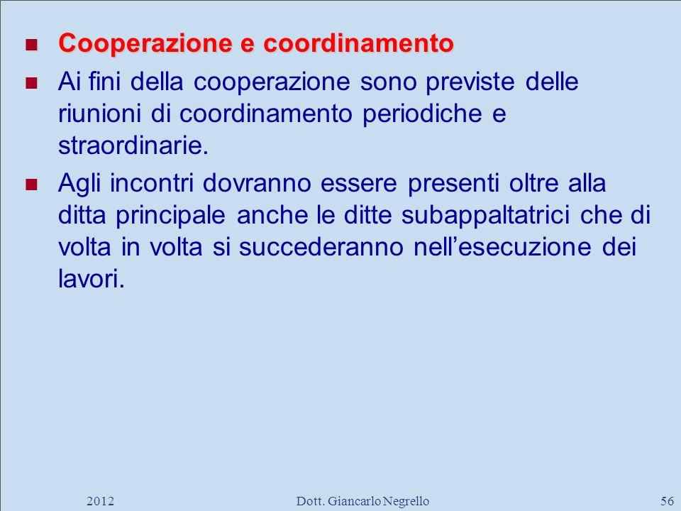 Cooperazione e coordinamento Cooperazione e coordinamento Ai fini della cooperazione sono previste delle riunioni di coordinamento periodiche e straor