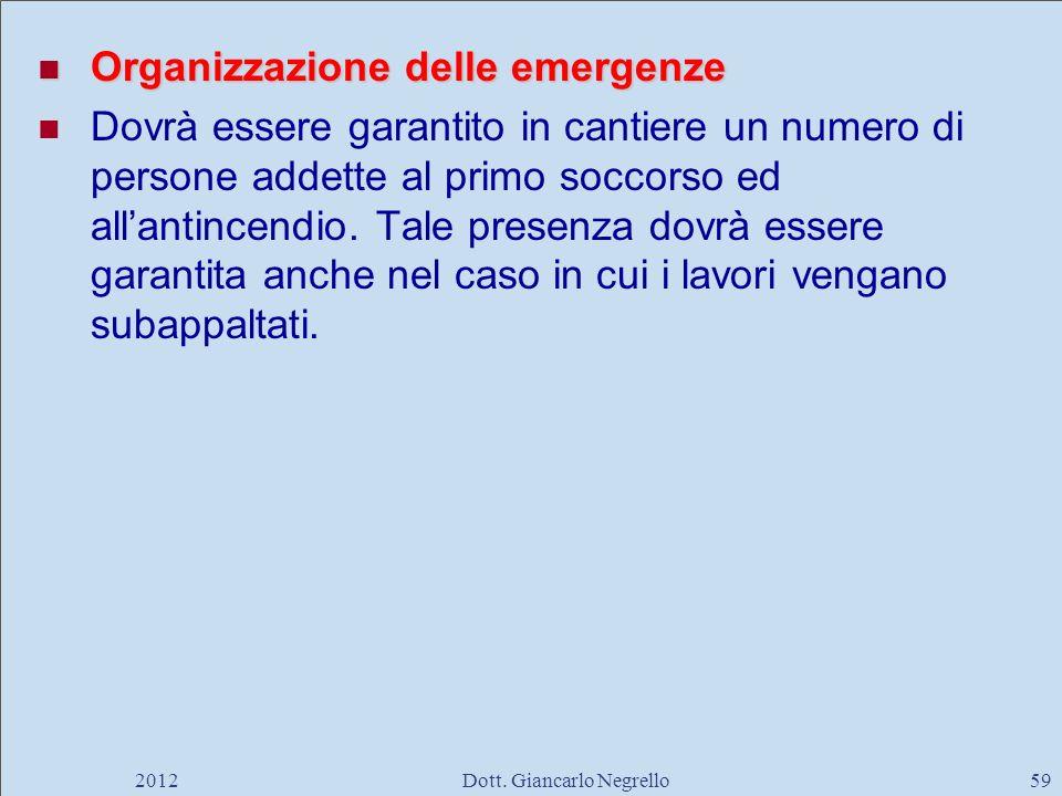 Organizzazione delle emergenze Organizzazione delle emergenze Dovrà essere garantito in cantiere un numero di persone addette al primo soccorso ed all