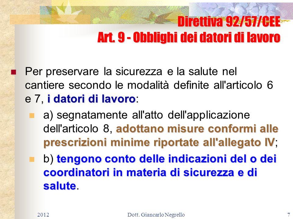 Direttiva 92/57/CEE Art. 9 - Obblighi dei datori di lavoro i datori di lavoro Per preservare la sicurezza e la salute nel cantiere secondo le modalità